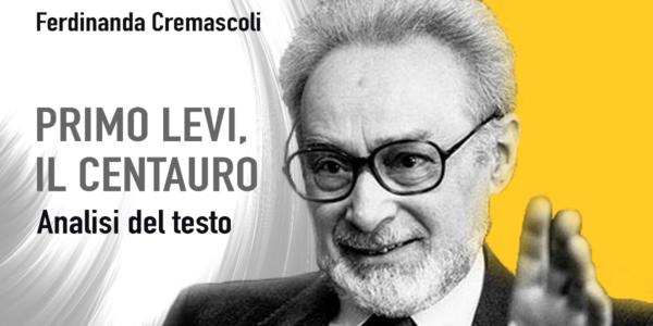 """""""Primo Levi, il centauro"""", di Ferdinanda Cremascoli"""